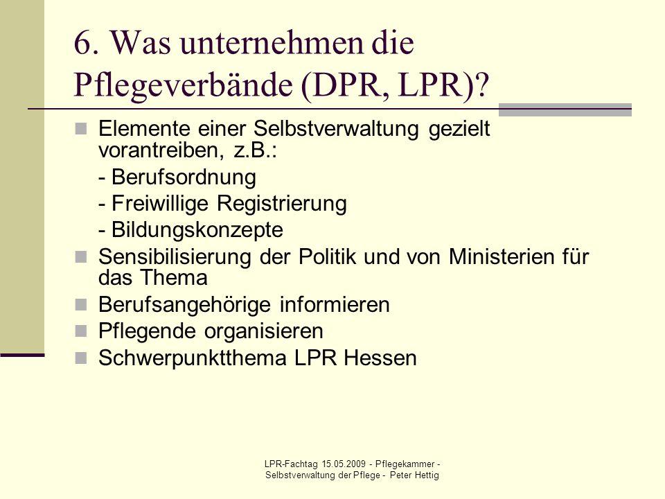 LPR-Fachtag 15.05.2009 - Pflegekammer - Selbstverwaltung der Pflege - Peter Hettig 6. Was unternehmen die Pflegeverbände (DPR, LPR)? Elemente einer Se