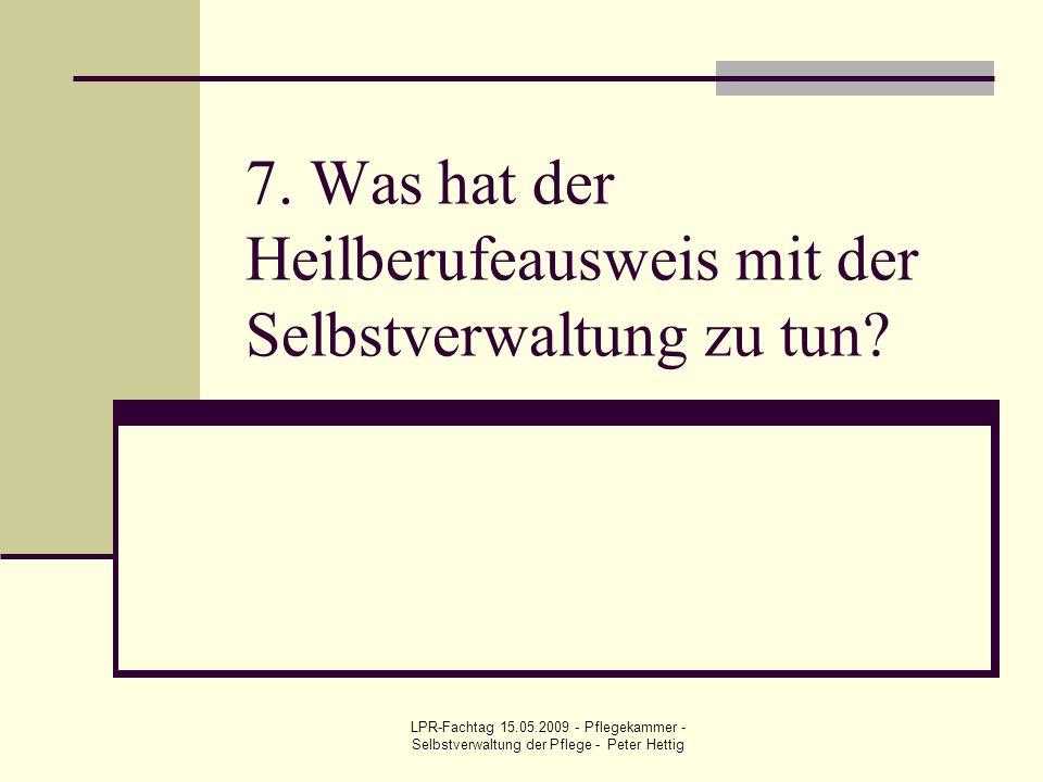 LPR-Fachtag 15.05.2009 - Pflegekammer - Selbstverwaltung der Pflege - Peter Hettig 7. Was hat der Heilberufeausweis mit der Selbstverwaltung zu tun?