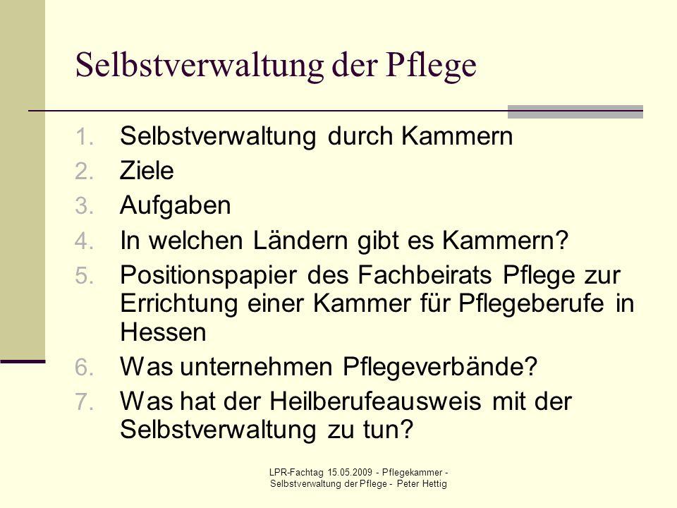 LPR-Fachtag 15.05.2009 - Pflegekammer - Selbstverwaltung der Pflege - Peter Hettig Selbstverwaltung der Pflege 1. Selbstverwaltung durch Kammern 2. Zi