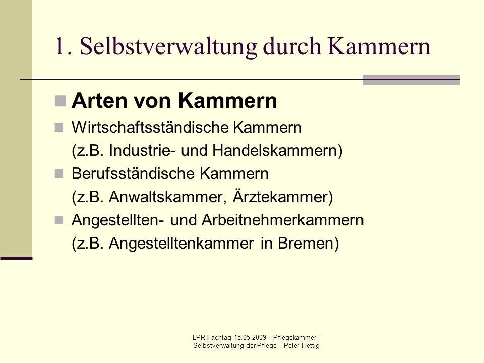 LPR-Fachtag 15.05.2009 - Pflegekammer - Selbstverwaltung der Pflege - Peter Hettig 1. Selbstverwaltung durch Kammern Arten von Kammern Wirtschaftsstän
