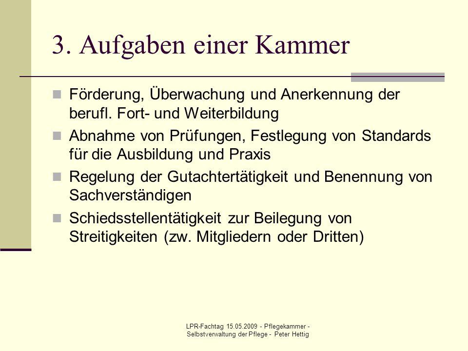 LPR-Fachtag 15.05.2009 - Pflegekammer - Selbstverwaltung der Pflege - Peter Hettig 3. Aufgaben einer Kammer Förderung, Überwachung und Anerkennung der