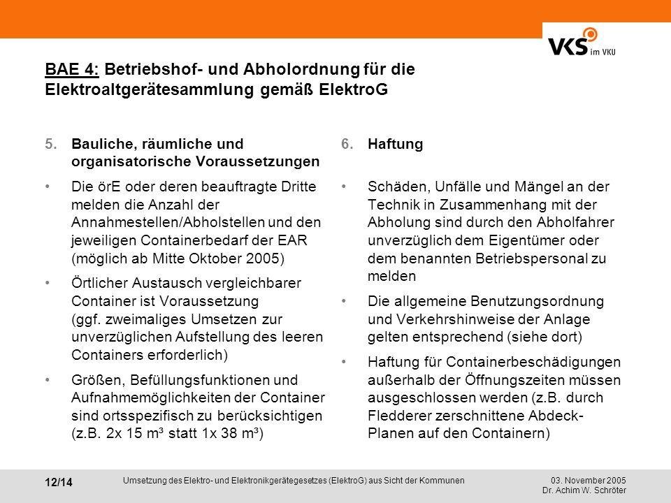 03. November 2005 Dr. Achim W. Schröter 12/14 Umsetzung des Elektro- und Elektronikgerätegesetzes (ElektroG) aus Sicht der Kommunen BAE 4: Betriebshof