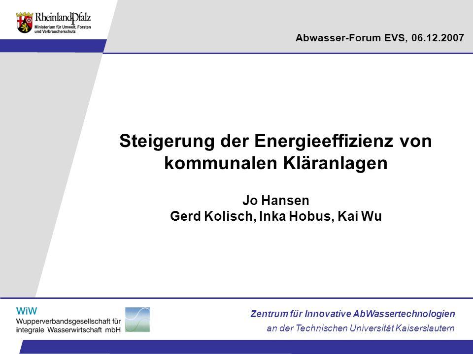 Abwasser-Forum EVS, 06.12.2007 Zentrum für Innovative AbWassertechnologien an der Technischen Universität Kaiserslautern Steigerung der Energieeffizie