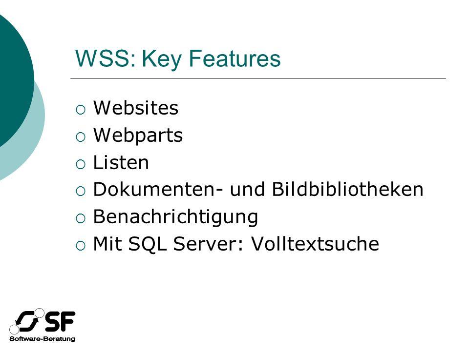 WSS: Key Features Websites Webparts Listen Dokumenten- und Bildbibliotheken Benachrichtigung Mit SQL Server: Volltextsuche