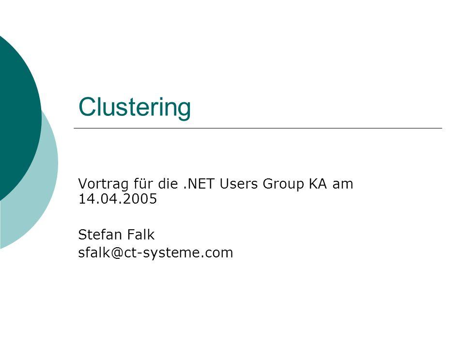 Clustering Vortrag für die.NET Users Group KA am 14.04.2005 Stefan Falk sfalk@ct-systeme.com
