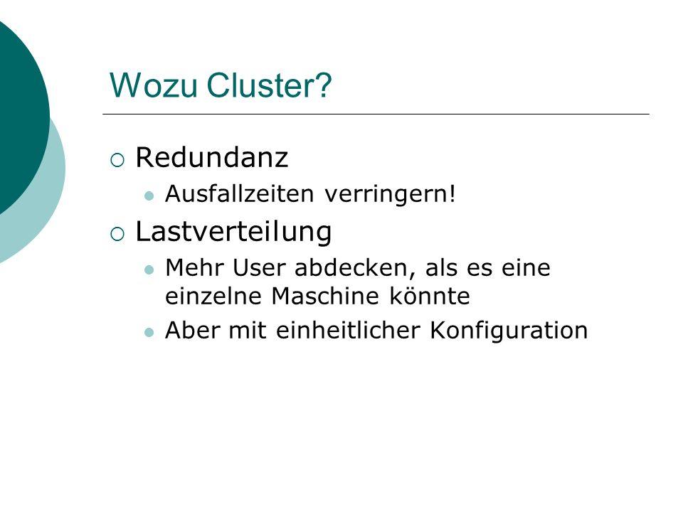 Wozu Cluster? Redundanz Ausfallzeiten verringern! Lastverteilung Mehr User abdecken, als es eine einzelne Maschine könnte Aber mit einheitlicher Konfi