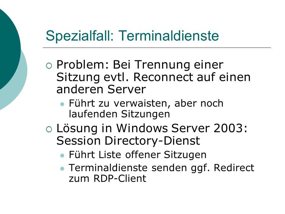 Spezialfall: Terminaldienste Problem: Bei Trennung einer Sitzung evtl. Reconnect auf einen anderen Server Führt zu verwaisten, aber noch laufenden Sit