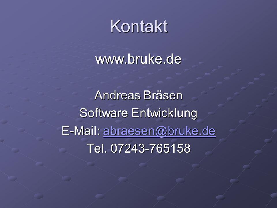 Kontakt www.bruke.de Andreas Bräsen Software Entwicklung E-Mail: abraesen@bruke.de abraesen@bruke.de Tel.