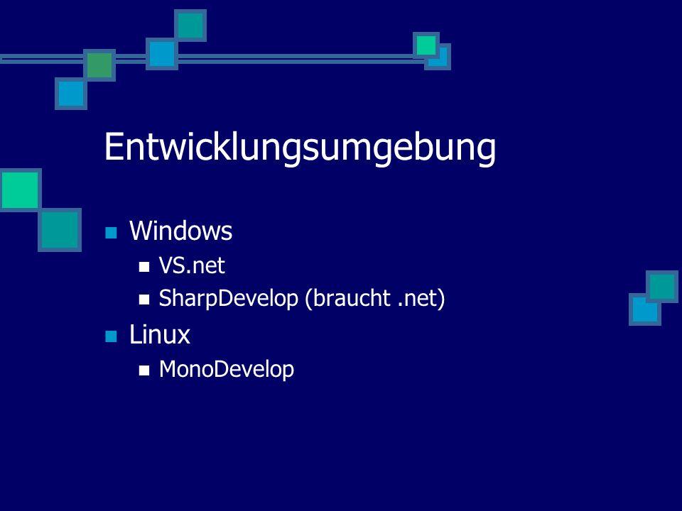 Entwicklungsumgebung Windows VS.net SharpDevelop (braucht.net) Linux MonoDevelop