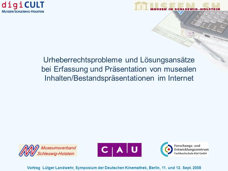 Urheberrechtsprobleme und Lösungsansätze bei Erfassung und Präsentation von musealen Inhalten/Bestandspräsentationen im Internet Vortrag Lütger Landwe