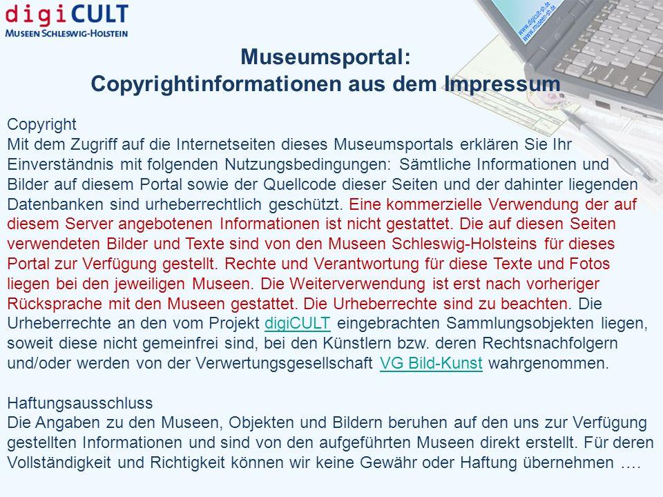 Museumsportal: Copyrightinformationen aus dem Impressum Copyright Mit dem Zugriff auf die Internetseiten dieses Museumsportals erklären Sie Ihr Einver