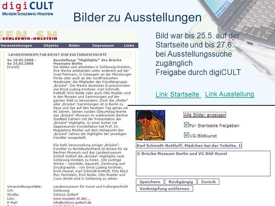 Bilder zu Ausstellungen Bild war bis 25.5. auf der Startseite und bis 27.6. bei Ausstellungssuche zugänglich Freigabe durch digiCULT Link Startseite L