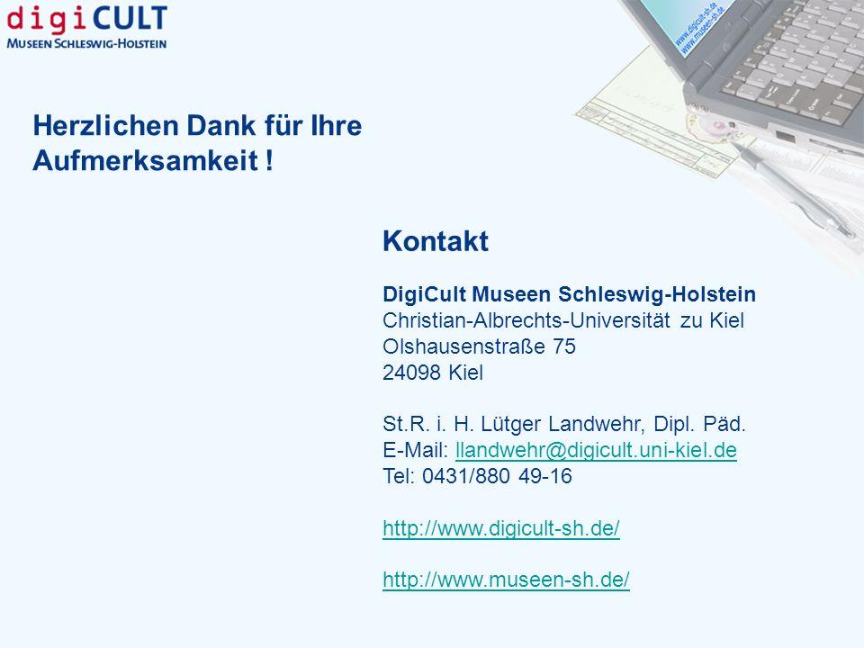 Kontakt DigiCult Museen Schleswig-Holstein Christian-Albrechts-Universität zu Kiel Olshausenstraße 75 24098 Kiel St.R. i. H. Lütger Landwehr, Dipl. Pä