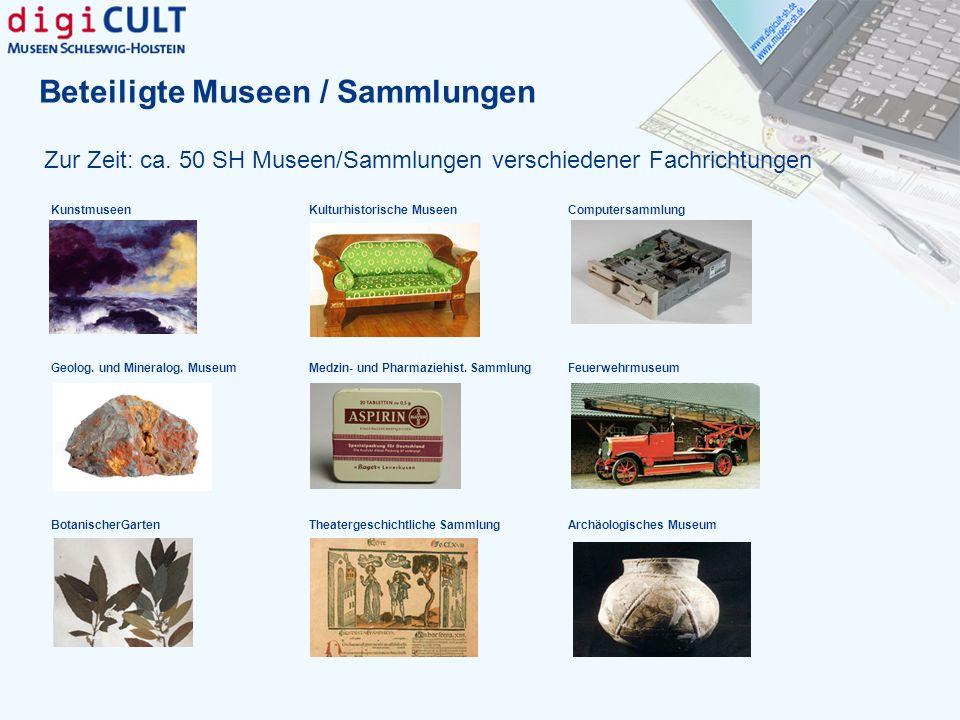Beteiligte Museen / Sammlungen Zur Zeit: ca. 50 SH Museen/Sammlungen verschiedener Fachrichtungen KunstmuseenKulturhistorische MuseenComputersammlung