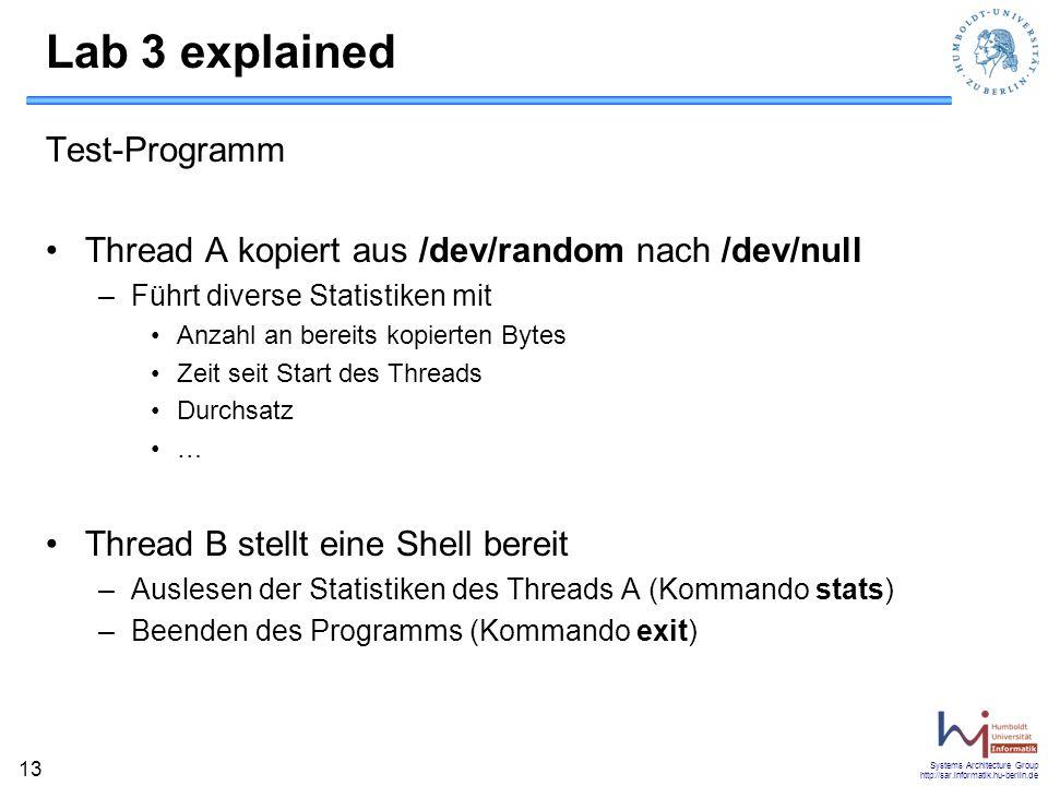 Systems Architecture Group http://sar.informatik.hu-berlin.de 13 Lab 3 explained Test-Programm Thread A kopiert aus /dev/random nach /dev/null –Führt