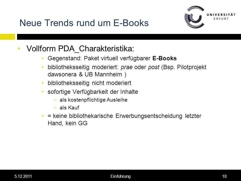 Neue Trends rund um E-Books Vollform PDA_Charakteristika: Gegenstand: Paket virtuell verfügbarer E-Books bibliotheksseitig moderiert: prae oder post (Bsp.