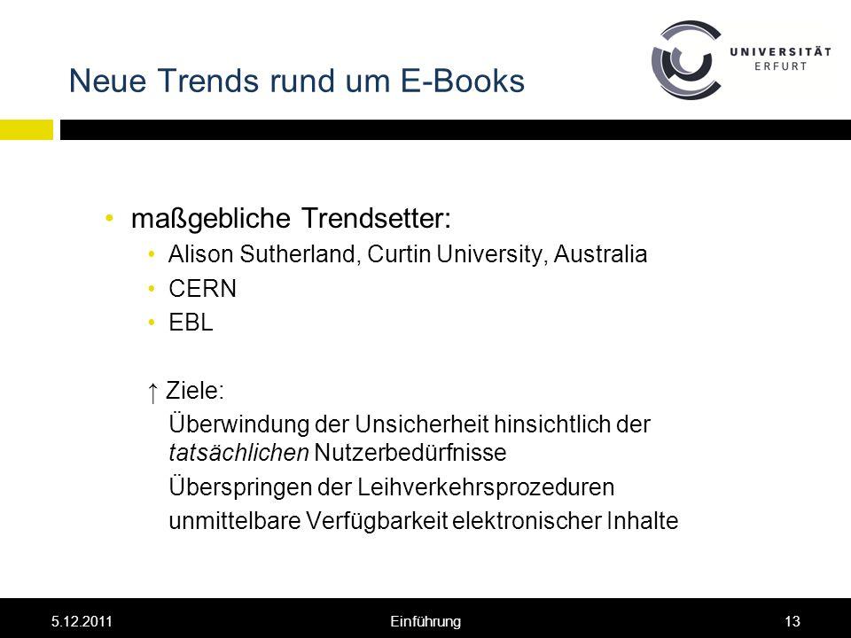 Neue Trends rund um E-Books maßgebliche Trendsetter: Alison Sutherland, Curtin University, Australia CERN EBL Ziele: Überwindung der Unsicherheit hinsichtlich der tatsächlichen Nutzerbedürfnisse Überspringen der Leihverkehrsprozeduren unmittelbare Verfügbarkeit elektronischer Inhalte 5.12.201113Einführung