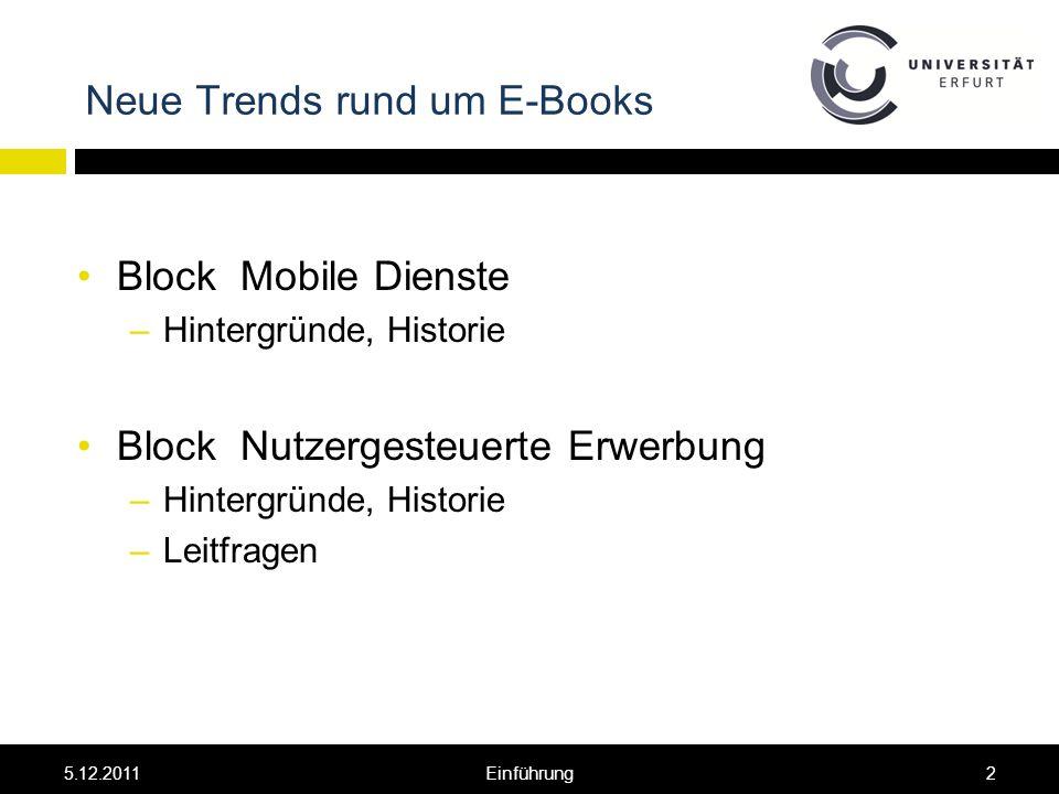 Neue Trends rund um E-Books Block Mobile Dienste –Hintergründe, Historie Block Nutzergesteuerte Erwerbung –Hintergründe, Historie –Leitfragen 5.12.20112Einführung