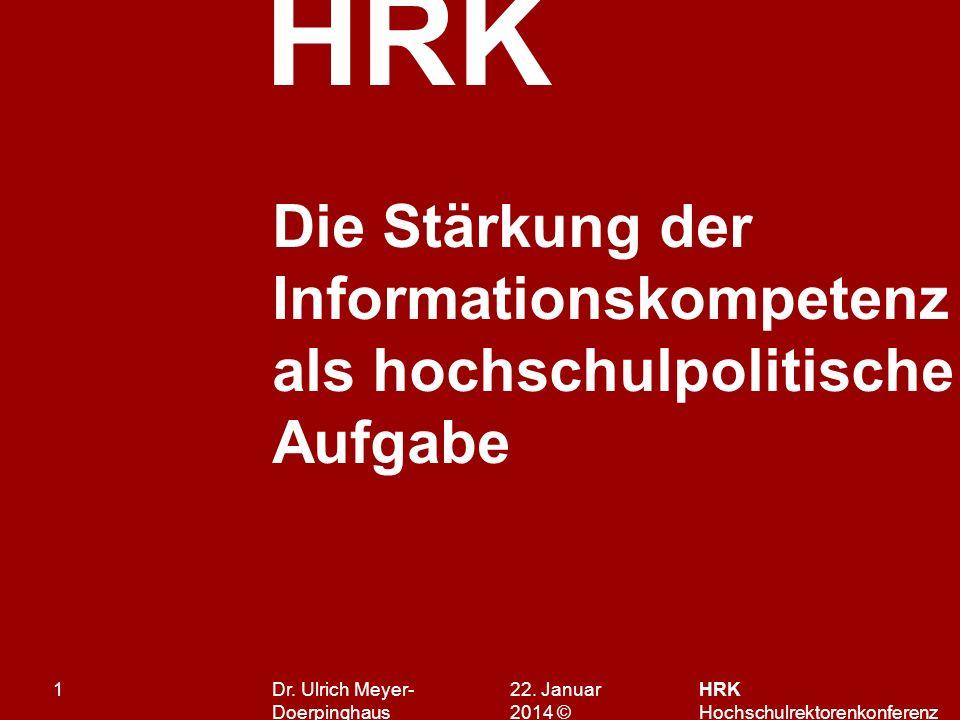 HRK 22. Januar 201422. Januar 2014 © HRK Hochschulrektorenkonferenz 1 Die Stärkung der Informationskompetenz als hochschulpolitische Aufgabe Dr. Ulric