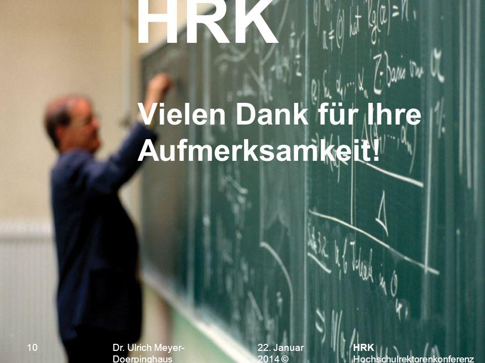 HRK 22. Januar 201422. Januar 2014 © HRK Hochschulrektorenkonferenz 10 Vielen Dank für Ihre Aufmerksamkeit! Dr. Ulrich Meyer- Doerpinghaus