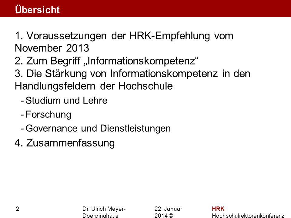 22. Januar 201422. Januar 2014 © HRK Hochschulrektorenkonferenz 2 1. Voraussetzungen der HRK-Empfehlung vom November 2013 2. Zum Begriff Informationsk