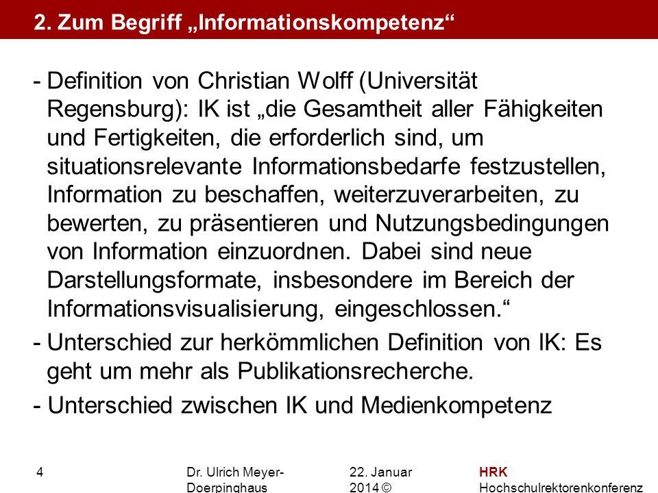 22. Januar 201422. Januar 2014 © HRK Hochschulrektorenkonferenz 4 -Definition von Christian Wolff (Universität Regensburg): IK ist die Gesamtheit alle
