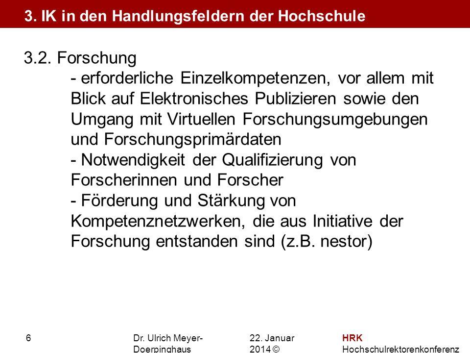 22. Januar 201422. Januar 2014 © HRK Hochschulrektorenkonferenz 6 3.2. Forschung - erforderliche Einzelkompetenzen, vor allem mit Blick auf Elektronis