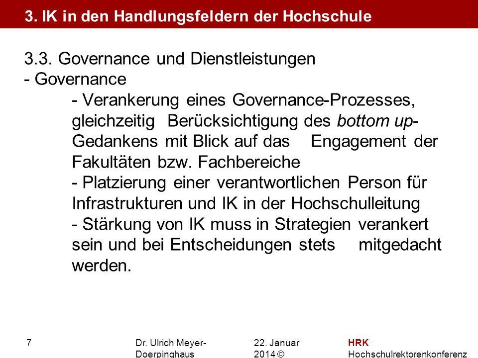 22. Januar 201422. Januar 2014 © HRK Hochschulrektorenkonferenz 7 3.3. Governance und Dienstleistungen - Governance - Verankerung eines Governance-Pro