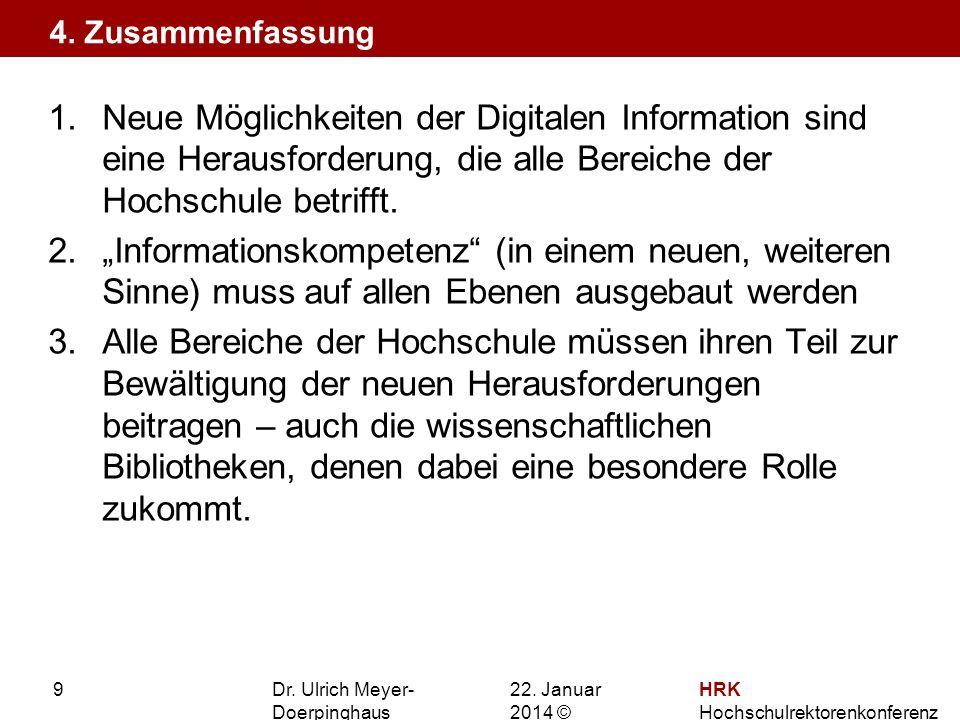 22. Januar 201422. Januar 2014 © HRK Hochschulrektorenkonferenz 9 1.Neue Möglichkeiten der Digitalen Information sind eine Herausforderung, die alle B
