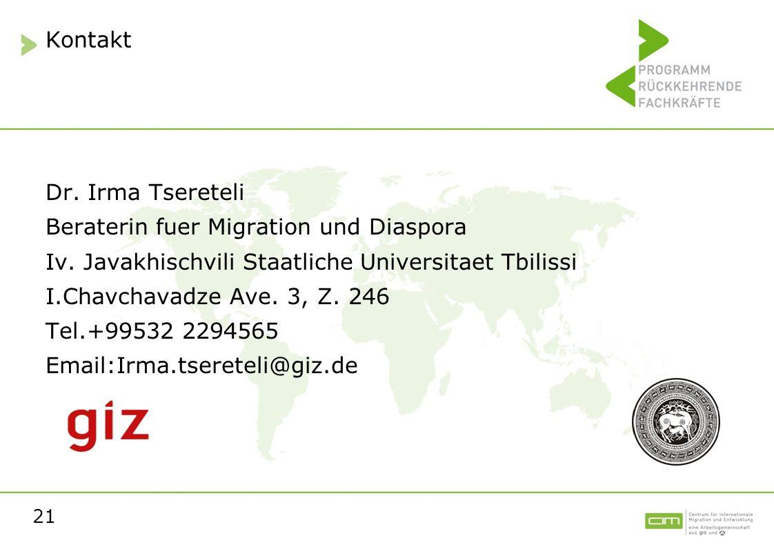 21 Kontakt Dr. Irma Tsereteli Beraterin fuer Migration und Diaspora Iv. Javakhischvili Staatliche Universitaet Tbilissi I.Chavchavadze Ave. 3, Z. 246