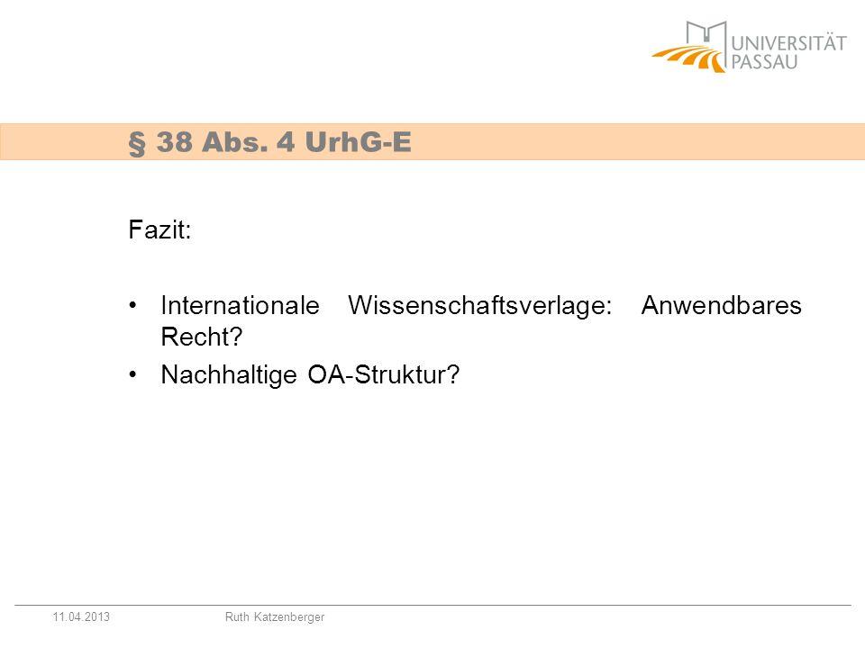 11.04.2013Ruth Katzenberger Fazit: Internationale Wissenschaftsverlage: Anwendbares Recht? Nachhaltige OA-Struktur? § 38 Abs. 4 UrhG-E