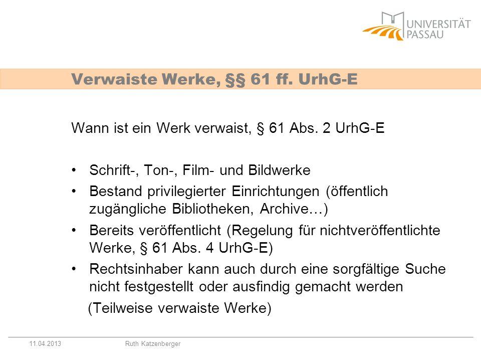 11.04.2013Ruth Katzenberger Wann ist ein Werk verwaist, § 61 Abs. 2 UrhG-E Schrift-, Ton-, Film- und Bildwerke Bestand privilegierter Einrichtungen (ö