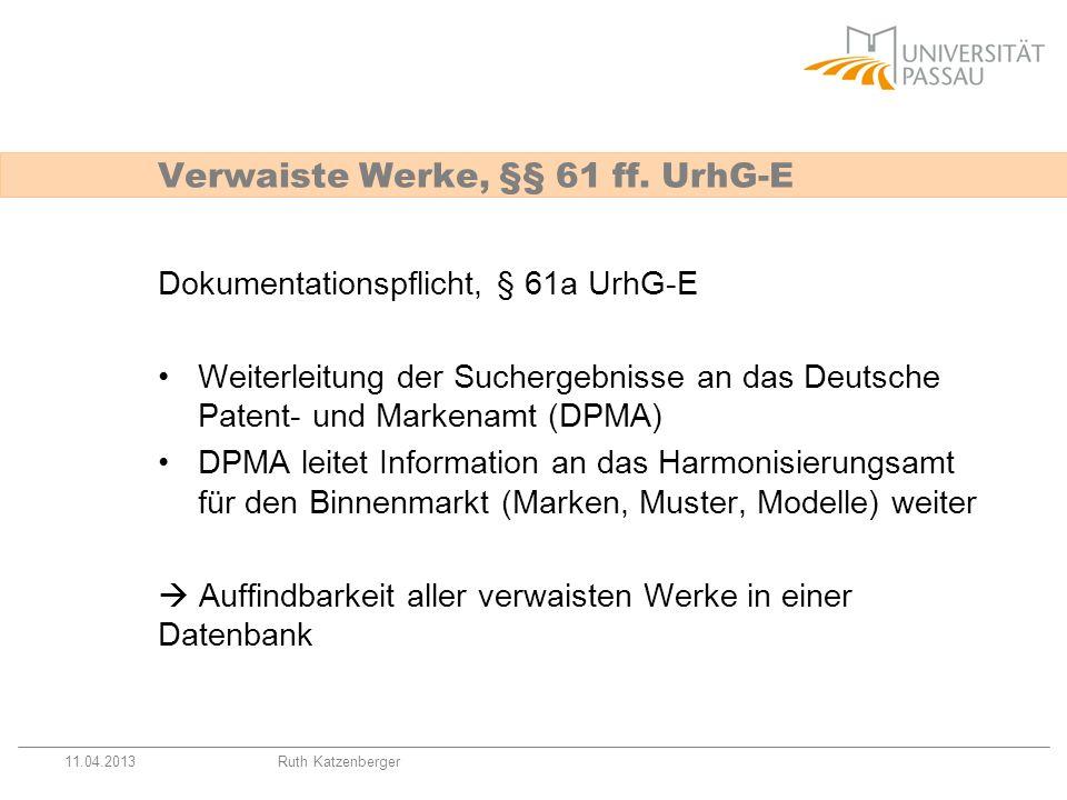 11.04.2013Ruth Katzenberger Dokumentationspflicht, § 61a UrhG-E Weiterleitung der Suchergebnisse an das Deutsche Patent- und Markenamt (DPMA) DPMA lei
