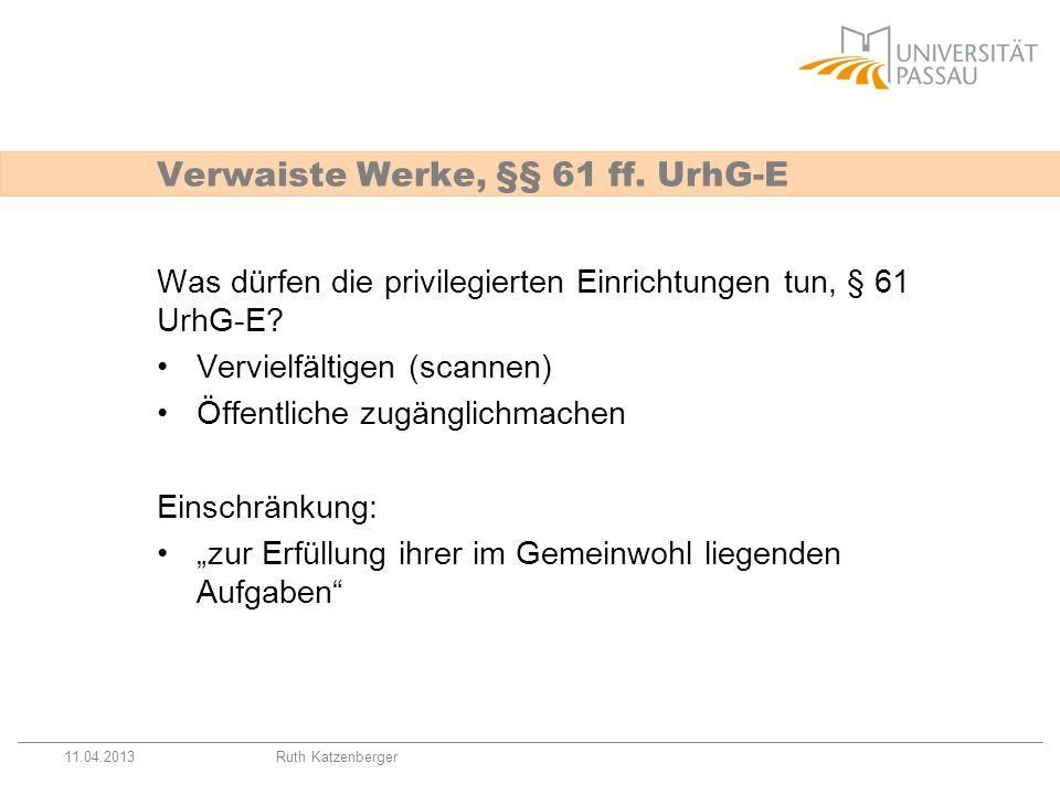 11.04.2013Ruth Katzenberger Was dürfen die privilegierten Einrichtungen tun, § 61 UrhG-E? Vervielfältigen (scannen) Öffentliche zugänglichmachen Einsc