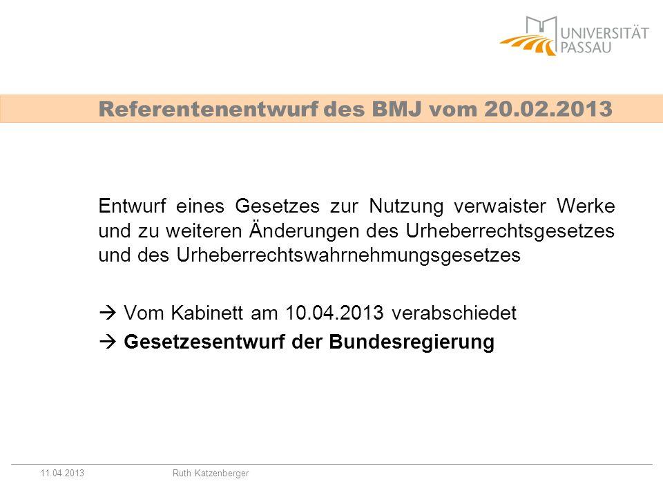 11.04.2013Ruth Katzenberger Referentenentwurf des BMJ vom 20.02.2013 Entwurf eines Gesetzes zur Nutzung verwaister Werke und zu weiteren Änderungen de