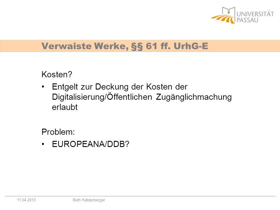11.04.2013Ruth Katzenberger Kosten? Entgelt zur Deckung der Kosten der Digitalisierung/Öffentlichen Zugänglichmachung erlaubt Problem: EUROPEANA/DDB?