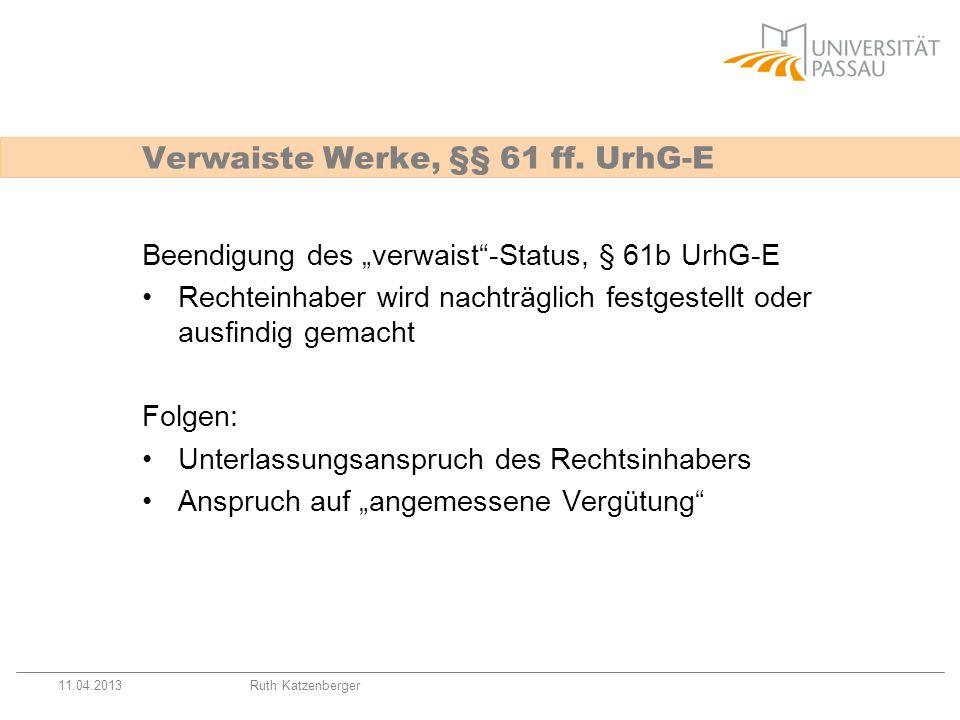 11.04.2013Ruth Katzenberger Beendigung des verwaist-Status, § 61b UrhG-E Rechteinhaber wird nachträglich festgestellt oder ausfindig gemacht Folgen: U