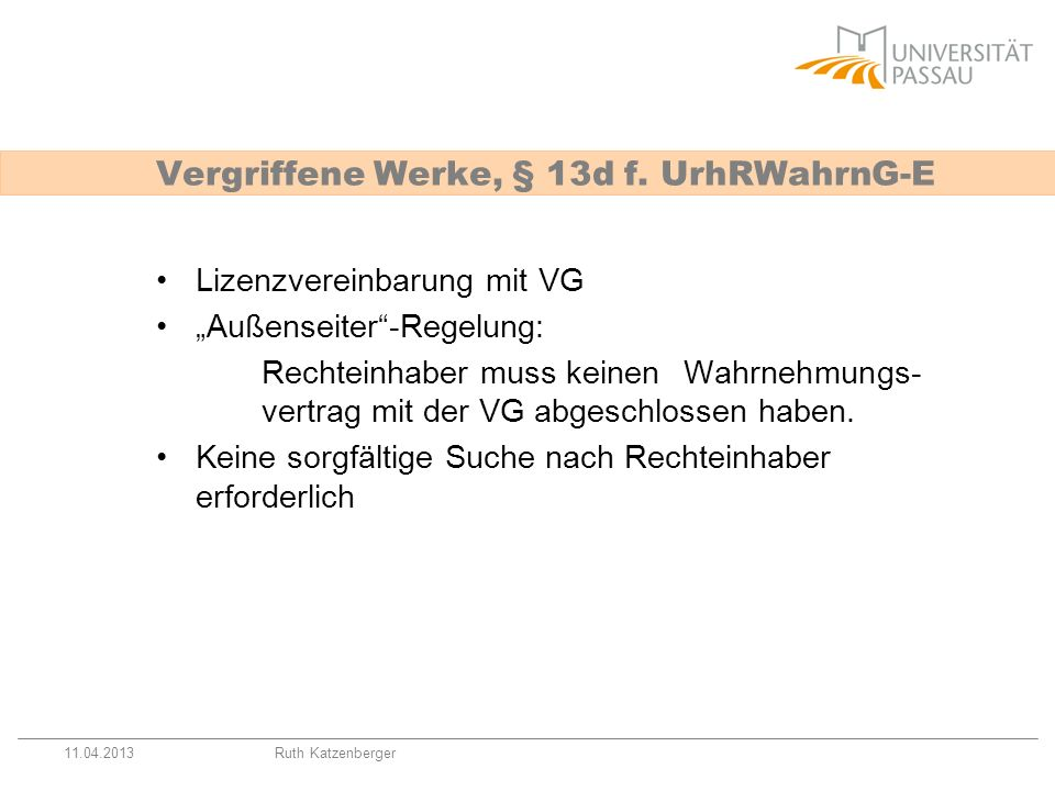 11.04.2013Ruth Katzenberger Lizenzvereinbarung mit VG Außenseiter-Regelung: Rechteinhaber muss keinen Wahrnehmungs- vertrag mit der VG abgeschlossen h