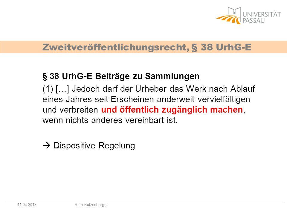 11.04.2013Ruth Katzenberger Zweitveröffentlichungsrecht, § 38 UrhG-E § 38 UrhG-E Beiträge zu Sammlungen (1) […] Jedoch darf der Urheber das Werk nach
