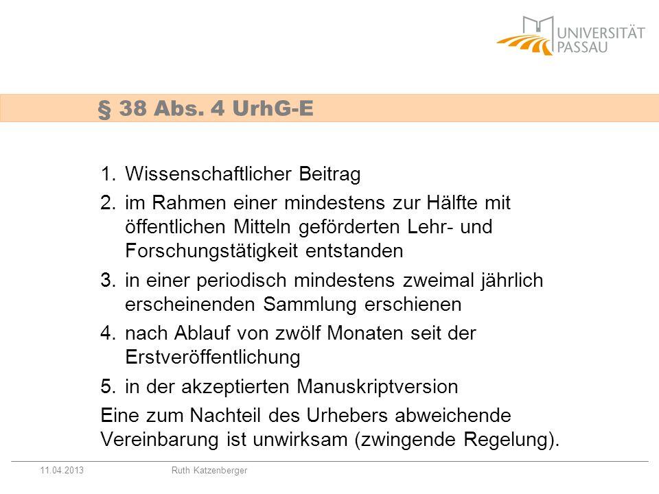 11.04.2013Ruth Katzenberger § 38 Abs. 4 UrhG-E 1.Wissenschaftlicher Beitrag 2.im Rahmen einer mindestens zur Hälfte mit öffentlichen Mitteln gefördert