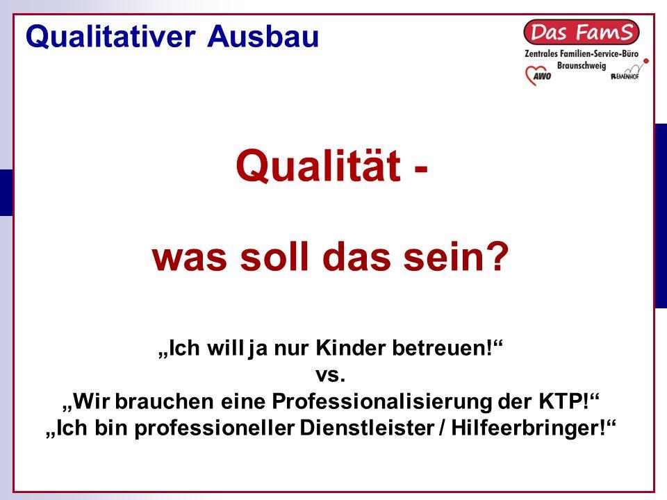 Qualitativer Ausbau Qualität - was soll das sein. Ich will ja nur Kinder betreuen.
