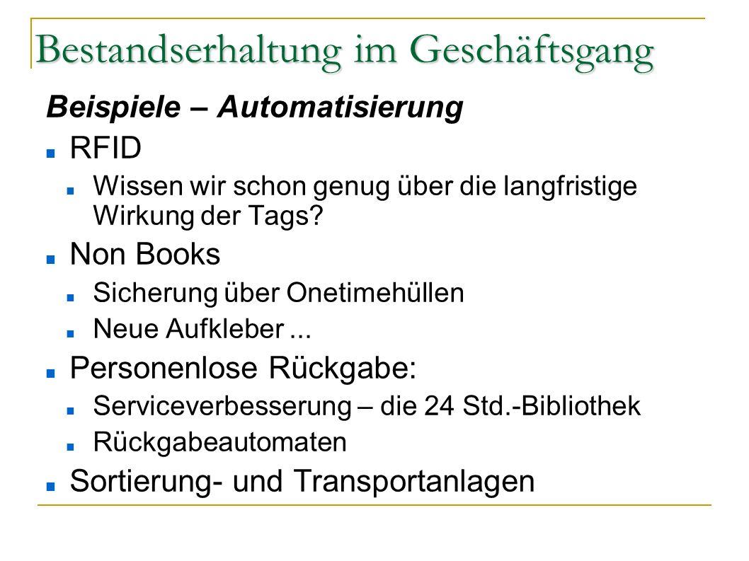 Bestandserhaltung im Geschäftsgang Beispiele – Automatisierung RFID Wissen wir schon genug über die langfristige Wirkung der Tags? Non Books Sicherung