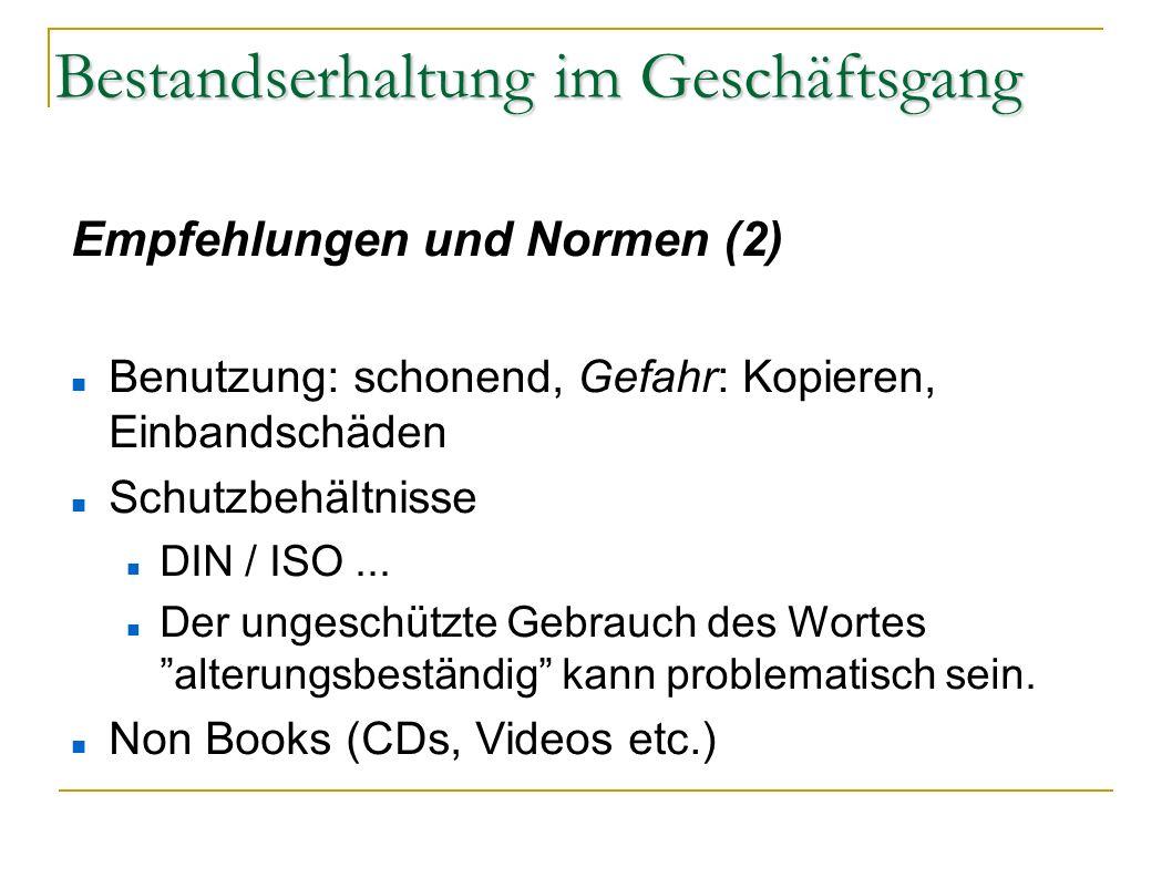 Bestandserhaltung im Geschäftsgang Empfehlungen und Normen (2) Benutzung: schonend, Gefahr: Kopieren, Einbandschäden Schutzbehältnisse DIN / ISO... De