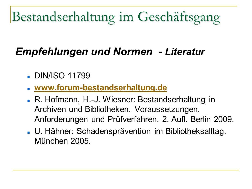 Bestandserhaltung im Geschäftsgang Empfehlungen und Normen - Literatur DIN/ISO 11799 www.forum-bestandserhaltung.de R. Hofmann, H.-J. Wiesner: Bestand