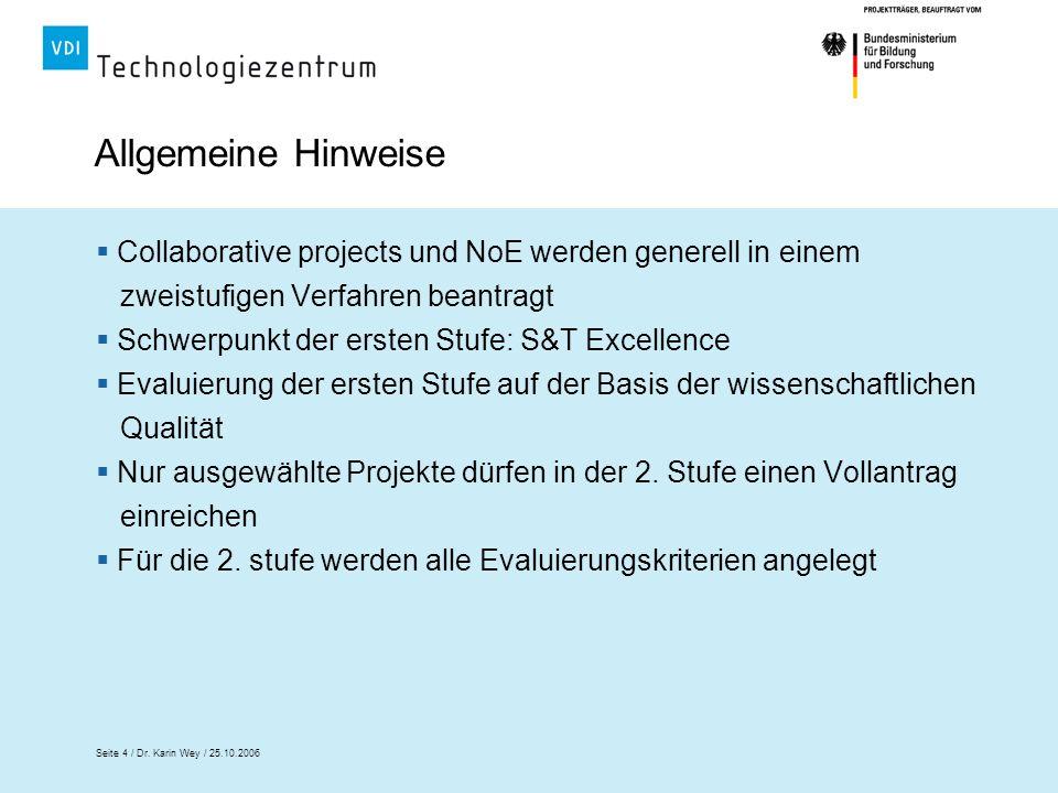Seite 4 / Dr. Karin Wey / 25.10.2006 Allgemeine Hinweise Collaborative projects und NoE werden generell in einem zweistufigen Verfahren beantragt Schw