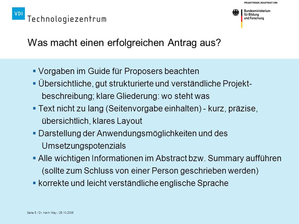 Seite 5 / Dr. Karin Wey / 25.10.2006 Vorgaben im Guide für Proposers beachten Übersichtliche, gut strukturierte und verständliche Projekt- beschreibun