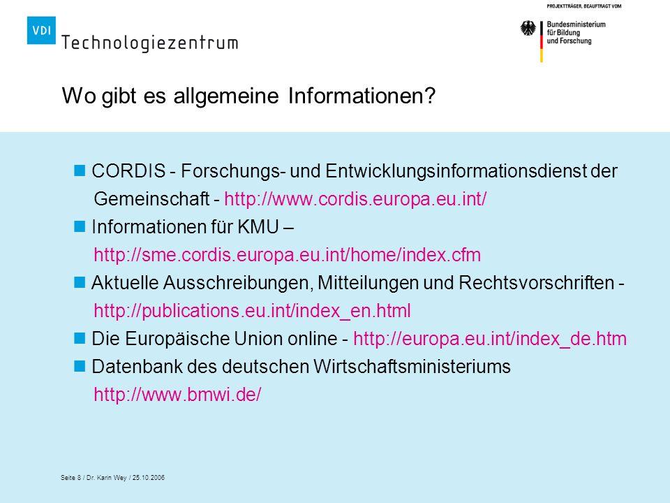 Seite 8 / Dr. Karin Wey / 25.10.2006 Wo gibt es allgemeine Informationen? CORDIS - Forschungs- und Entwicklungsinformationsdienst der Gemeinschaft - h