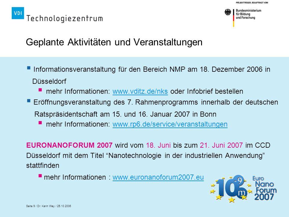 Seite 9 / Dr. Karin Wey / 25.10.2006 Geplante Aktivitäten und Veranstaltungen Informationsveranstaltung für den Bereich NMP am 18. Dezember 2006 in Dü