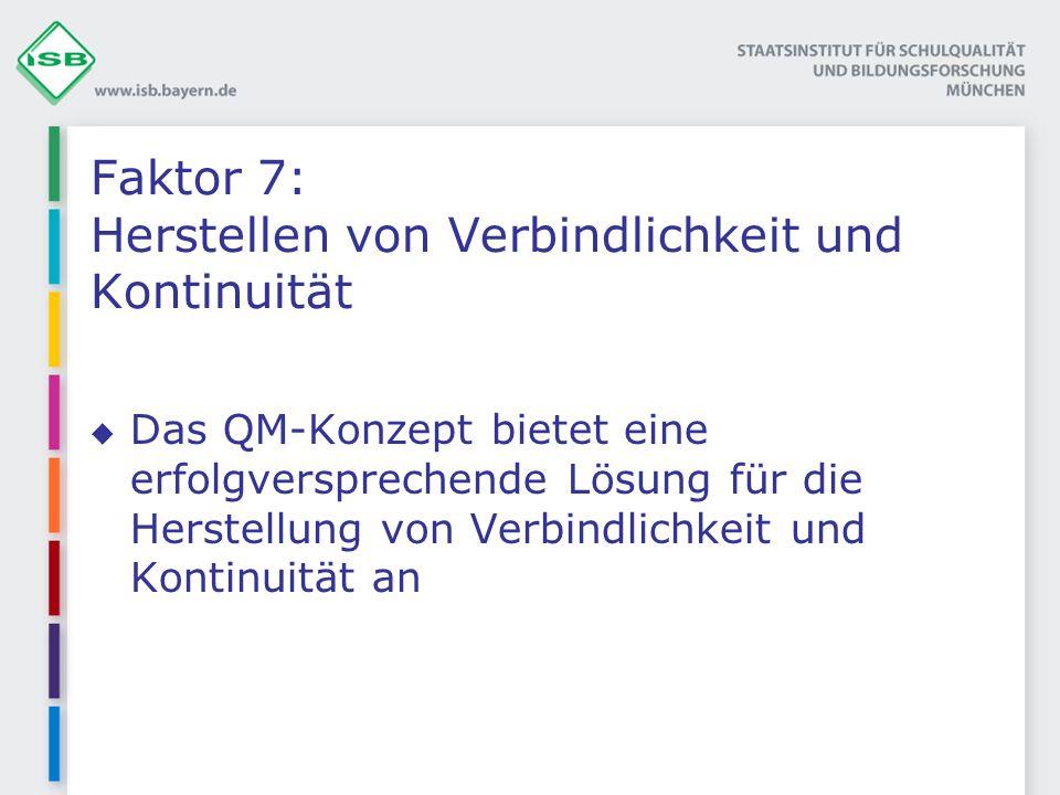 Faktor 7: Herstellen von Verbindlichkeit und Kontinuität Das QM-Konzept bietet eine erfolgversprechende Lösung für die Herstellung von Verbindlichkeit und Kontinuität an