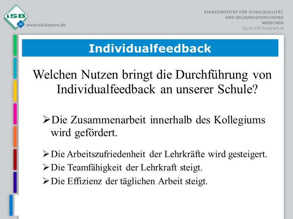 Individualfeedback Welchen Nutzen bringt die Durchführung von Individualfeedback an unserer Schule? Die Zusammenarbeit innerhalb des Kollegiums wird g